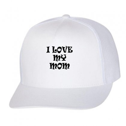 I Love My Mom Trucker Cap Designed By Chombo