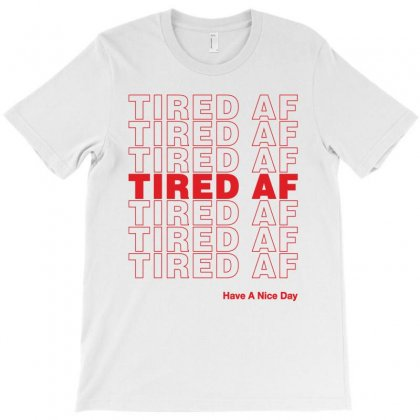 Tired Af Have A Nice Day T-shirt Designed By Toweroflandrose