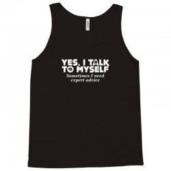 yes i talk to myself sometimes i need expert advice Tank Top | Artistshot
