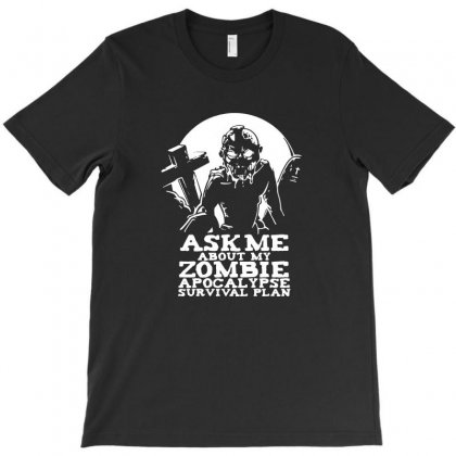 Zombie Apocalypse Survival Plan Funny T-shirt Designed By Funtee