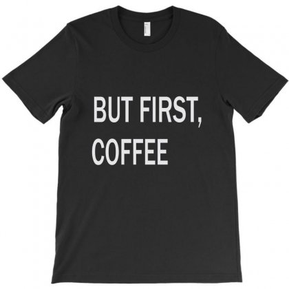 But First Coffe T-shirt Designed By Teesclouds