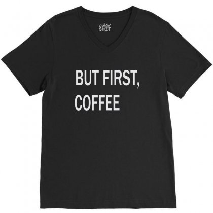 But First Coffe V-neck Tee Designed By Teesclouds