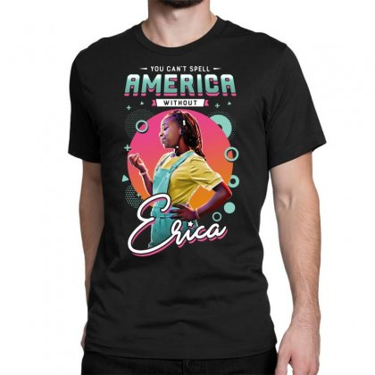 You Can't Spell America Without Erica Classic T-shirt
