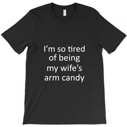 I'm So Tired Of Being My Wife's Arm Candy Logo T-shirt Designed By Titis