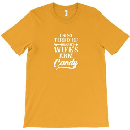I'm So Tired Of Being My Wife's Arm Candy Logo T-shirt Designed By Arum