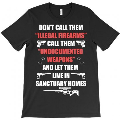 Illegal Firearms Undocumented Weapons T-shirt Designed By Kakashop