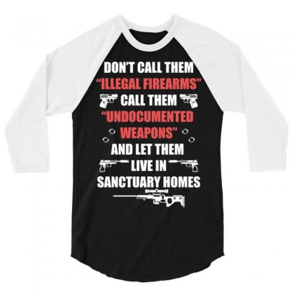 Illegal Firearms Undocumented Weapons 3/4 Sleeve Shirt Designed By Kakashop