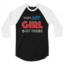 soccer moms my girl out there 3/4 Sleeve Shirt   Artistshot