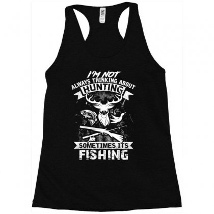Hunting Sometimes Its Fishing Racerback Tank Designed By Kakashop