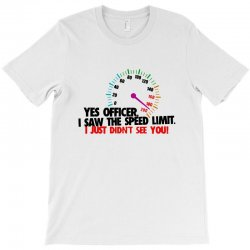 yes officer i saw the speed limit T-Shirt | Artistshot