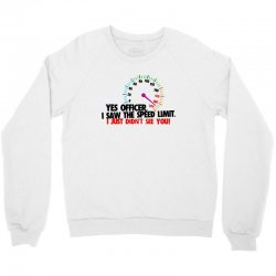 yes officer i saw the speed limit Crewneck Sweatshirt | Artistshot