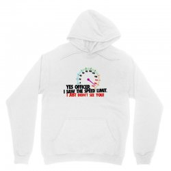 yes officer i saw the speed limit Unisex Hoodie | Artistshot