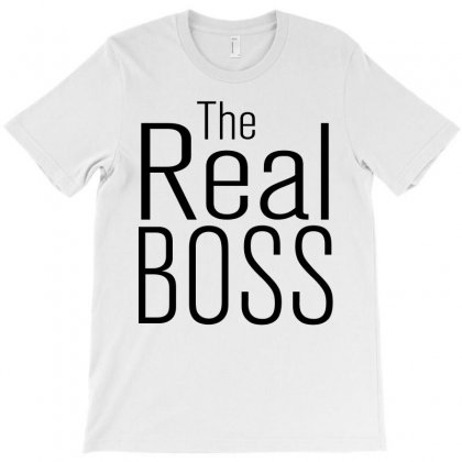 The Real Boss T-shirt Designed By Sabriacar