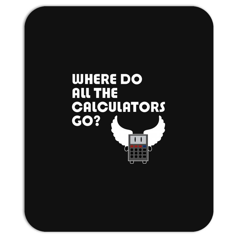 Where Do All The Calculators Go Mousepad | Artistshot