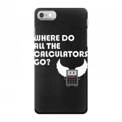 where do all the calculators go iPhone 7 Case | Artistshot