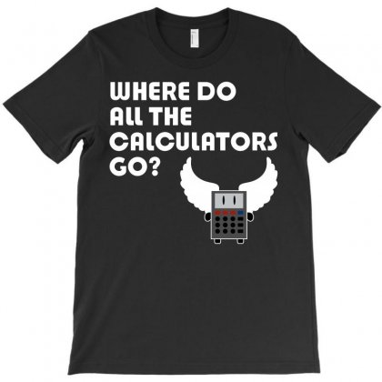 Where Do All The Calculators Go T-shirt Designed By Leodrolic