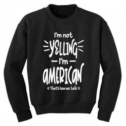I'm Not Yelling I'm American Youth Sweatshirt | Artistshot