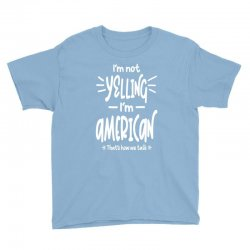 I'm Not Yelling I'm American Youth Tee | Artistshot