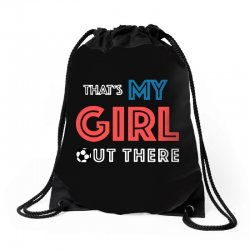 my girl out there Drawstring Bags | Artistshot