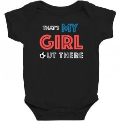 my girl out there Baby Bodysuit | Artistshot