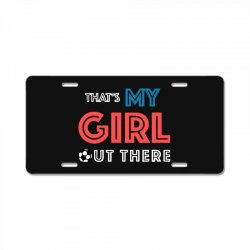 my girl out there License Plate | Artistshot