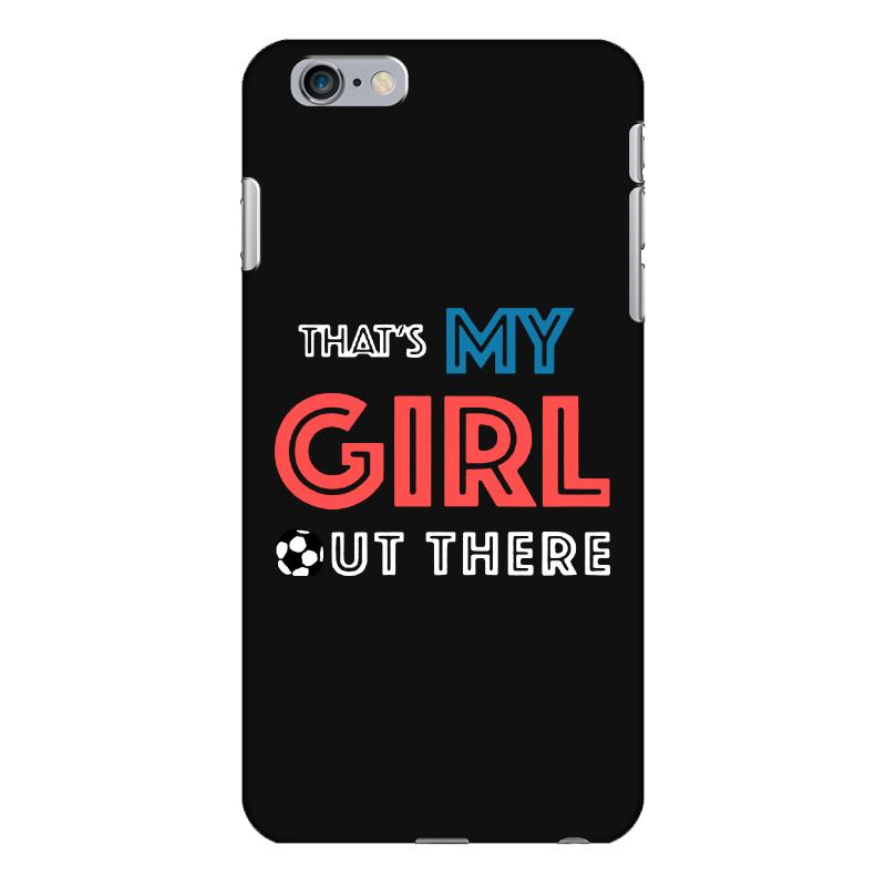 My Girl Out There Iphone 6 Plus/6s Plus Case | Artistshot