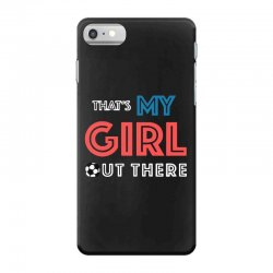 my girl out there iPhone 7 Case | Artistshot