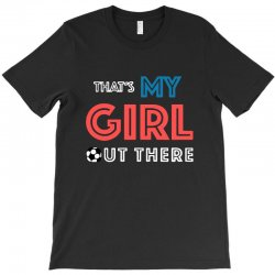 my girl out there T-Shirt | Artistshot