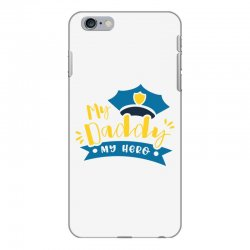 My Daddy My Hero iPhone 6 Plus/6s Plus Case | Artistshot