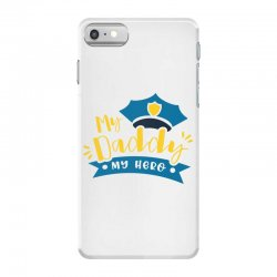 My Daddy My Hero iPhone 7 Case | Artistshot