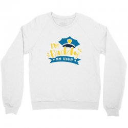 My Daddy My Hero Crewneck Sweatshirt | Artistshot