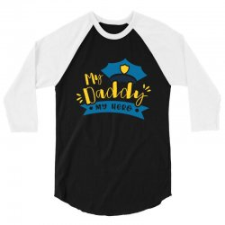 My Daddy My Hero 3/4 Sleeve Shirt | Artistshot