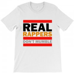 real rappers don't mumble T-Shirt | Artistshot