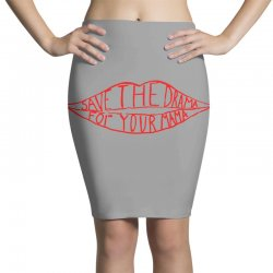 save the drama for your mama Pencil Skirts | Artistshot