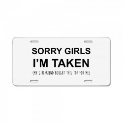 sorry girls i'm taken my girlfriend License Plate | Artistshot