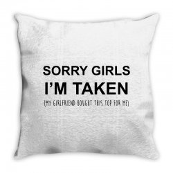 sorry girls i'm taken my girlfriend Throw Pillow | Artistshot