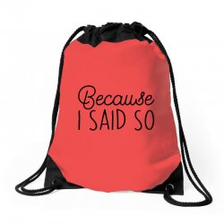 Because i said so Drawstring Bags | Artistshot