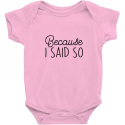 Because i said so Baby Bodysuit | Artistshot