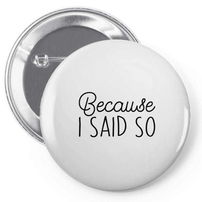 Because I Said So Pin-back Button | Artistshot