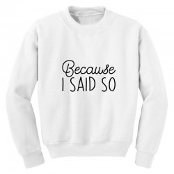 Because i said so Youth Sweatshirt | Artistshot