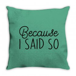 Because i said so Throw Pillow | Artistshot