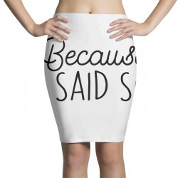 Because i said so Pencil Skirts | Artistshot