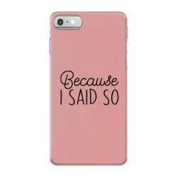 Because i said so iPhone 7 Case | Artistshot
