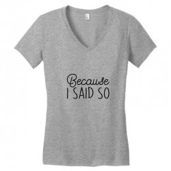 Because i said so Women's V-Neck T-Shirt | Artistshot
