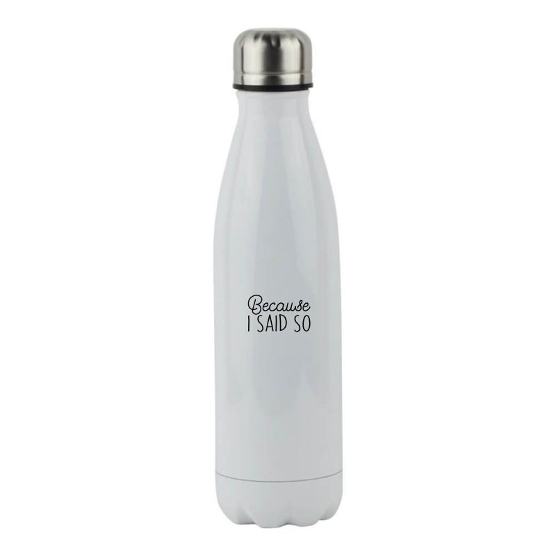 Because I Said So Stainless Steel Water Bottle | Artistshot
