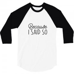 Because i said so 3/4 Sleeve Shirt | Artistshot