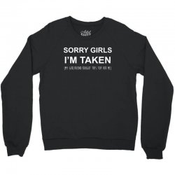 sorry girls i'm taken my girlfriend Crewneck Sweatshirt | Artistshot