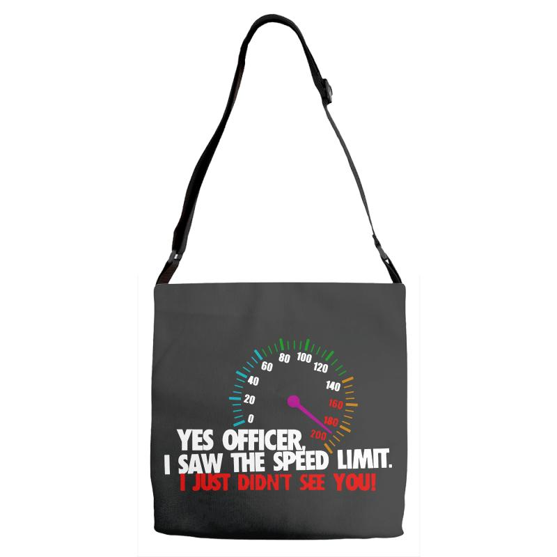 Yes Officer I Saw The Speed Limit I Just Didn't See You Adjustable Strap Totes | Artistshot