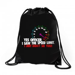 yes officer i saw the speed limit i just didn't see you Drawstring Bags | Artistshot