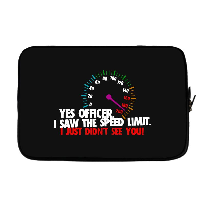 Yes Officer I Saw The Speed Limit I Just Didn't See You Laptop Sleeve | Artistshot